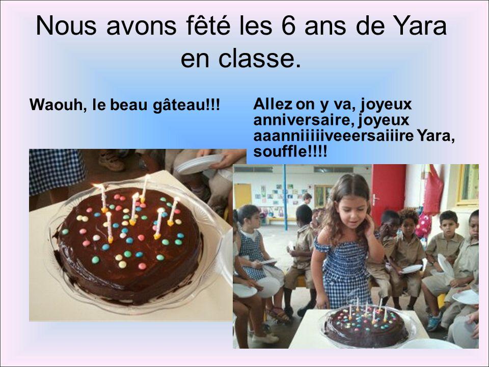 Nous avons fêté les 6 ans de Yara en classe.Waouh, le beau gâteau!!.
