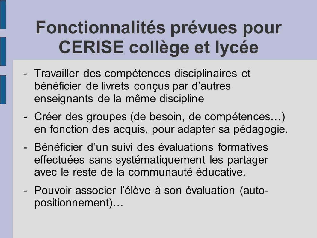 Fonctionnalités prévues pour CERISE collège et lycée -Travailler des compétences disciplinaires et bénéficier de livrets conçus par dautres enseignant