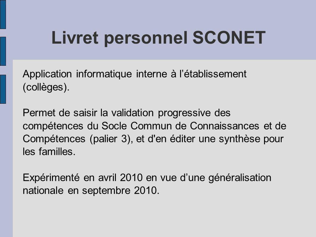 Livret personnel SCONET Application informatique interne à létablissement (collèges). Permet de saisir la validation progressive des compétences du So