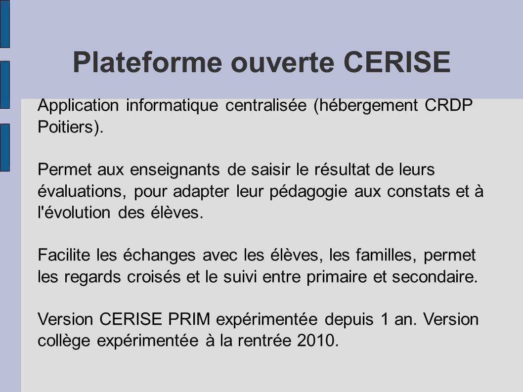 Plateforme ouverte CERISE Application informatique centralisée (hébergement CRDP Poitiers). Permet aux enseignants de saisir le résultat de leurs éval
