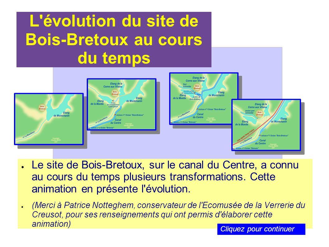 L'évolution du site de Bois-Bretoux au cours du temps Le site de Bois-Bretoux, sur le canal du Centre, a connu au cours du temps plusieurs transformat