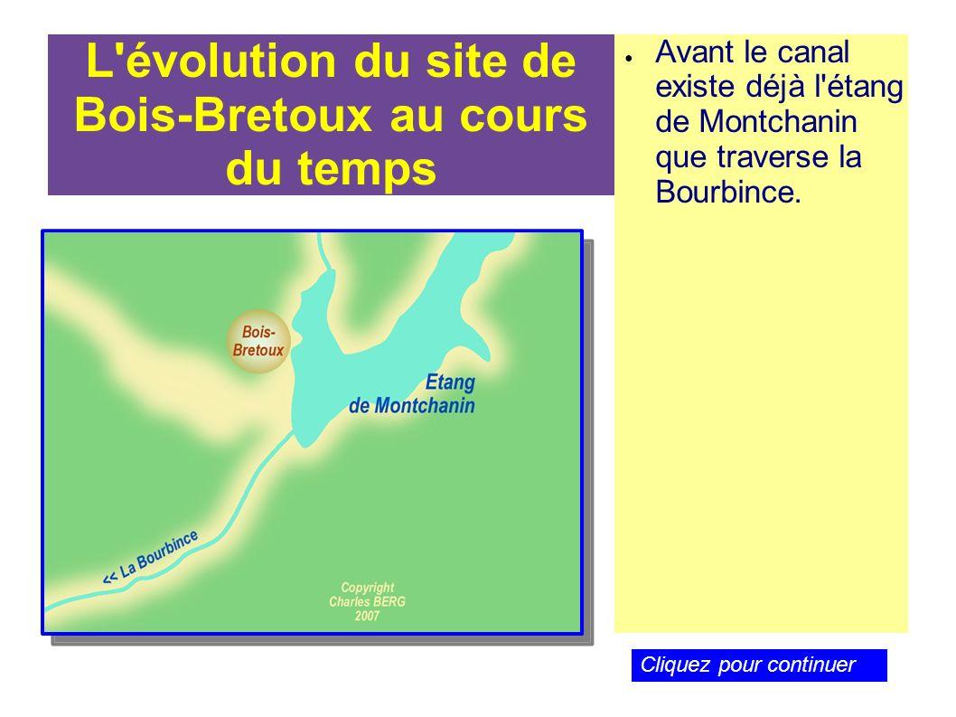 L'évolution du site de Bois-Bretoux au cours du temps Avant le canal existe déjà l'étang de Montchanin que traverse la Bourbince. Cliquez pour continu