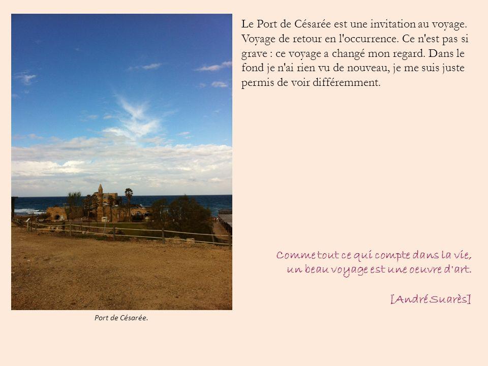 Le Port de Césarée est une invitation au voyage. Voyage de retour en l'occurrence. Ce n'est pas si grave : ce voyage a changé mon regard. Dans le fond