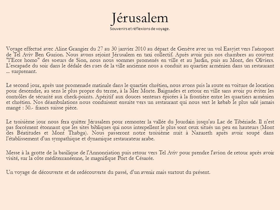Jérusalem Souvenirs et réflexions de voyage. Voyage effectué avec Aline Grangier du 27 au 30 janvier 2010 au départ de Genève avec un vol Easyjet vers