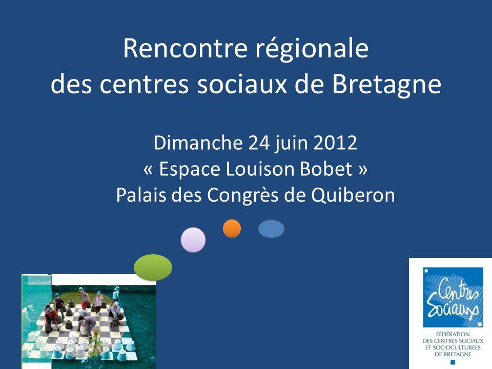 Rencontre régionale des centres sociaux de Bretagne Dimanche 24 juin 2012 « Espace Louison Bobet » Palais des Congrès de Quiberon