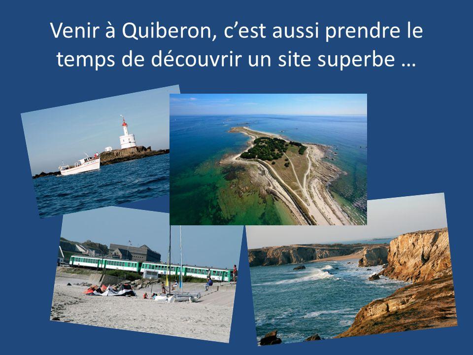 Venir à Quiberon, cest aussi prendre le temps de découvrir un site superbe …