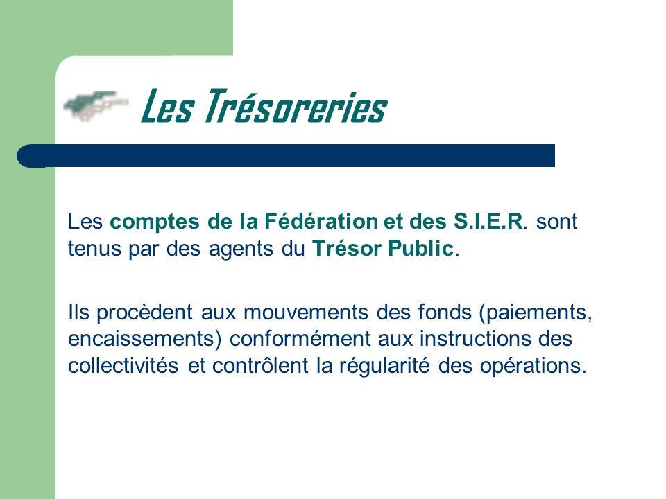 Les comptes de la Fédération et des S.I.E.R. sont tenus par des agents du Trésor Public. Ils procèdent aux mouvements des fonds (paiements, encaisseme