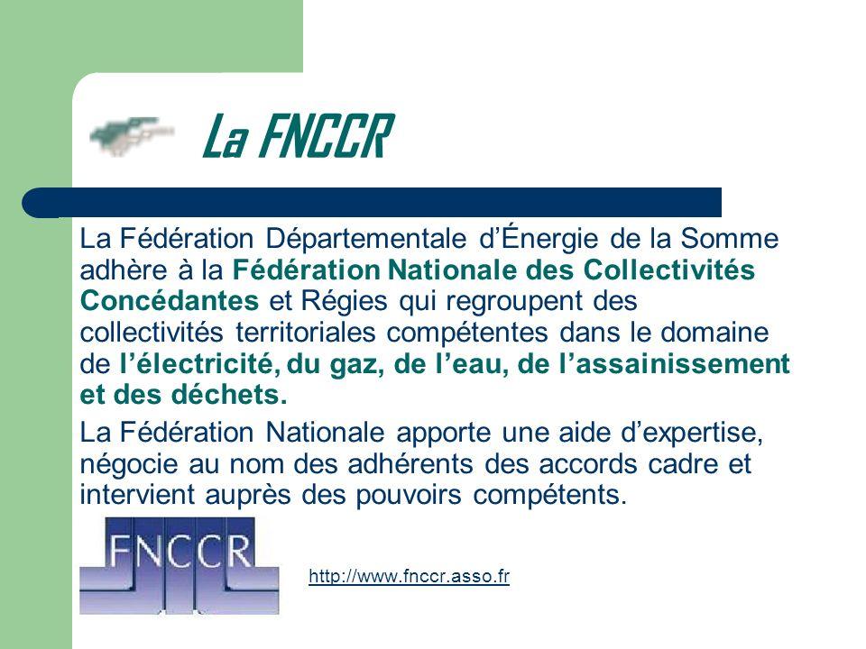 La Fédération Départementale dÉnergie de la Somme adhère à la Fédération Nationale des Collectivités Concédantes et Régies qui regroupent des collecti