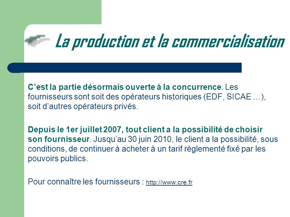 Cest une partie en monopole, régulée nationalement, cest-à-dire surveillée par la Commission de Régulation de lEnergie.