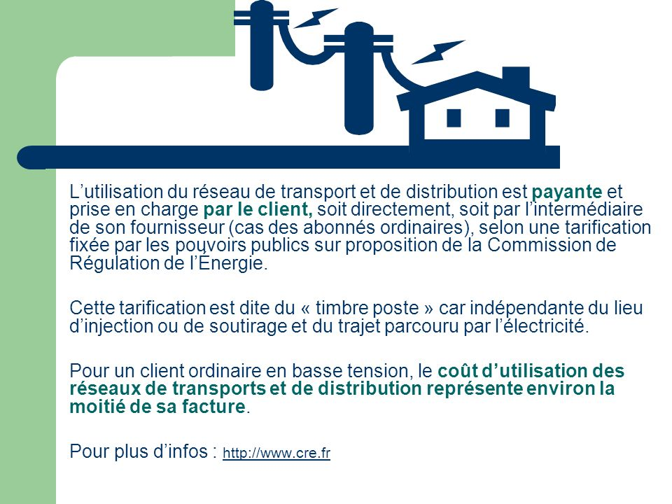 Lutilisation du réseau de transport et de distribution est payante et prise en charge par le client, soit directement, soit par lintermédiaire de son