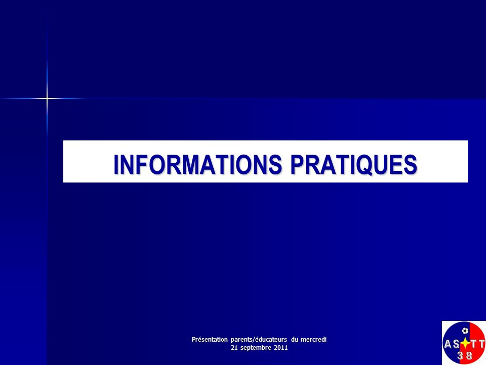 INFORMATIONS PRATIQUES Présentation parents/éducateurs du mercredi 21 septembre 2011