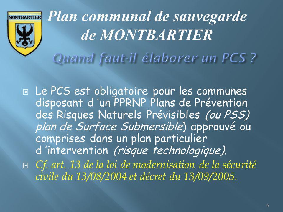Le PCS est obligatoire pour les communes disposant d un PPRNP Plans de Prévention des Risques Naturels Prévisibles (ou PSS) plan de Surface Submersibl