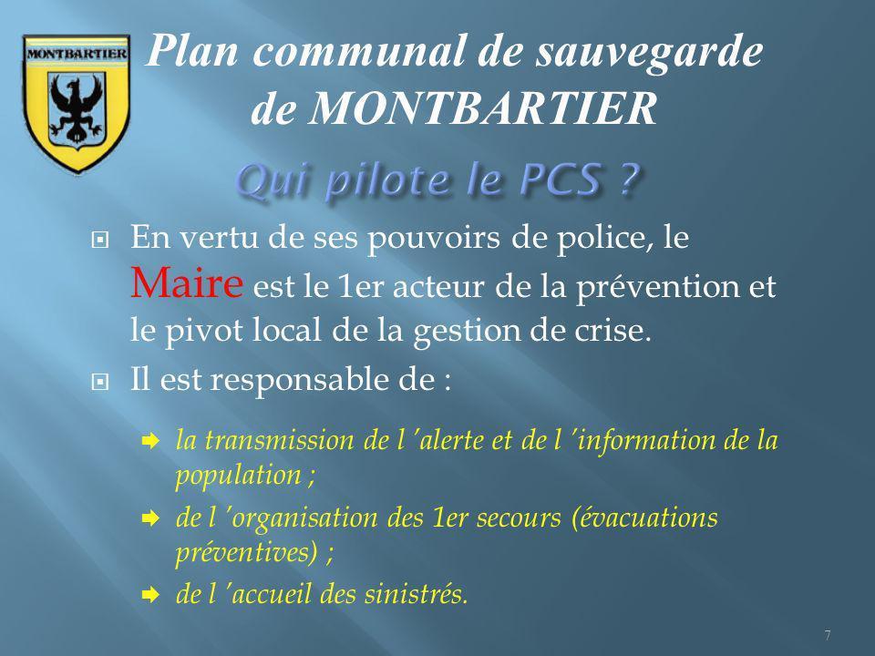 En vertu de ses pouvoirs de police, le Maire est le 1er acteur de la prévention et le pivot local de la gestion de crise. Il est responsable de : la t