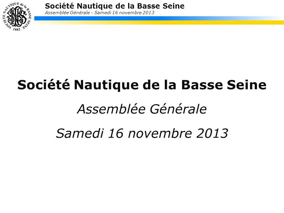 Société Nautique de la Basse Seine Assemblée Générale - Samedi 16 novembre 2013 Société Nautique de la Basse Seine Assemblée Générale Samedi 16 novemb