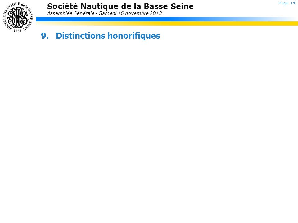 Société Nautique de la Basse Seine Assemblée Générale - Samedi 16 novembre 2013 9.Distinctions honorifiques Retour au sommaire Page 14
