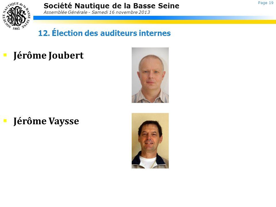 Société Nautique de la Basse Seine Assemblée Générale - Samedi 16 novembre 2013 12.Élection des auditeurs internes Jérôme Vaysse Jérôme Joubert Page 1