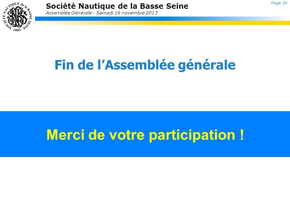 Société Nautique de la Basse Seine Assemblée Générale - Samedi 16 novembre 2013 Merci de votre participation ! Fin de lAssemblée générale Page 20