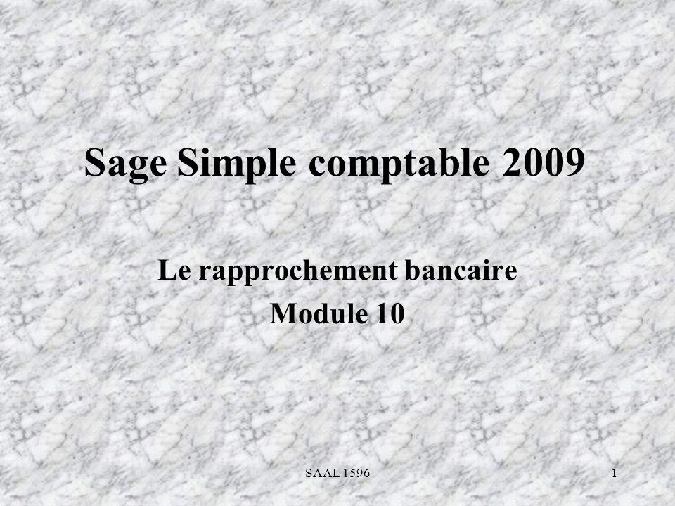 1 Sage Simple comptable 2009 Le rapprochement bancaire Module 10 SAAL 1596