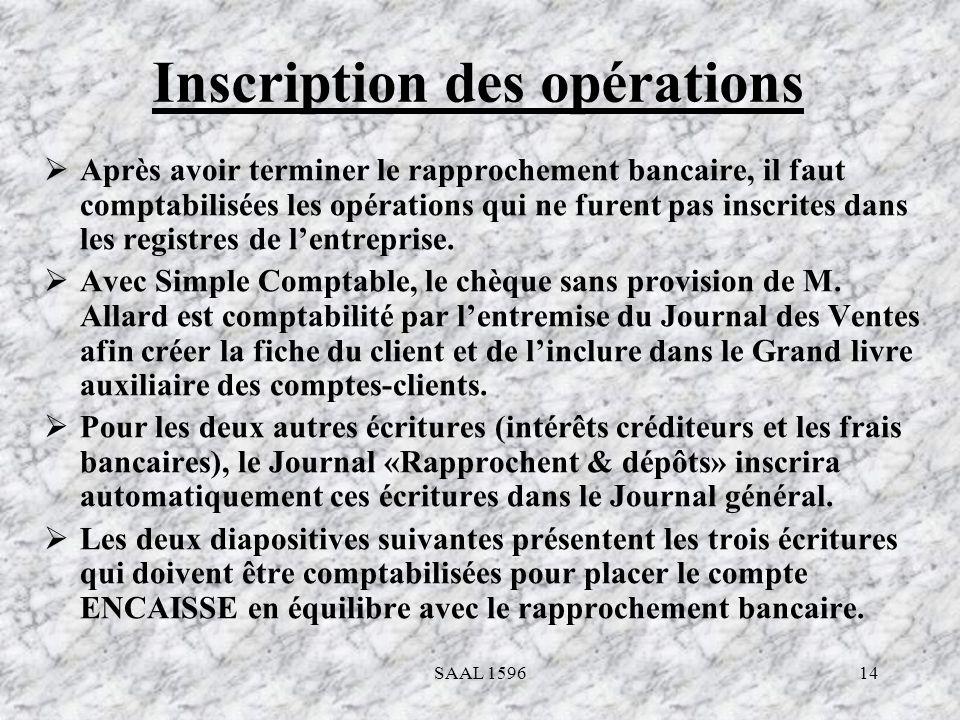 14 Inscription des opérations Après avoir terminer le rapprochement bancaire, il faut comptabilisées les opérations qui ne furent pas inscrites dans l
