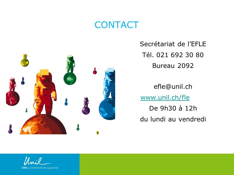 3 CONTACT Secrétariat de lEFLE Tél. 021 692 30 80 Bureau 2092 efle@unil.ch www.unil.ch/fle De 9h30 à 12h du lundi au vendredi