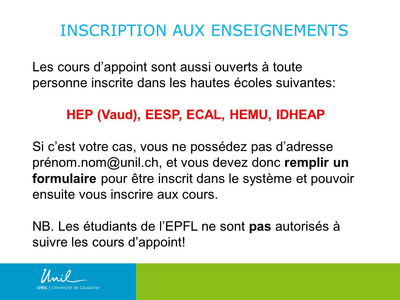 5 INSCRIPTION AUX ENSEIGNEMENTS Les cours dappoint sont aussi ouverts à toute personne inscrite dans les hautes écoles suivantes: HEP (Vaud), EESP, EC
