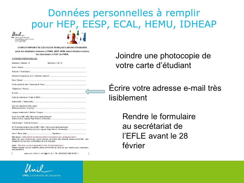 6 Données personnelles à remplir pour HEP, EESP, ECAL, HEMU, IDHEAP Écrire votre adresse e-mail très lisiblement Joindre une photocopie de votre carte