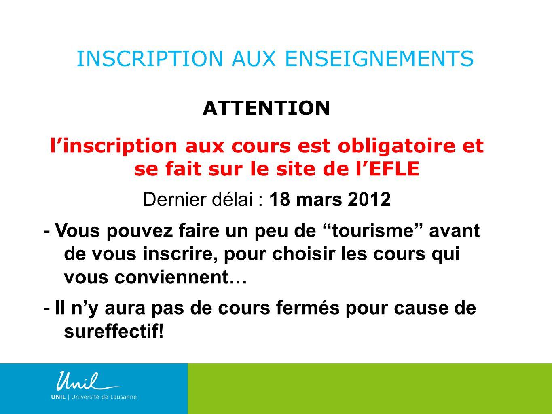 9 INSCRIPTION AUX ENSEIGNEMENTS ATTENTION linscription aux cours est obligatoire et se fait sur le site de lEFLE Dernier délai : 18 mars 2012 - Vous p