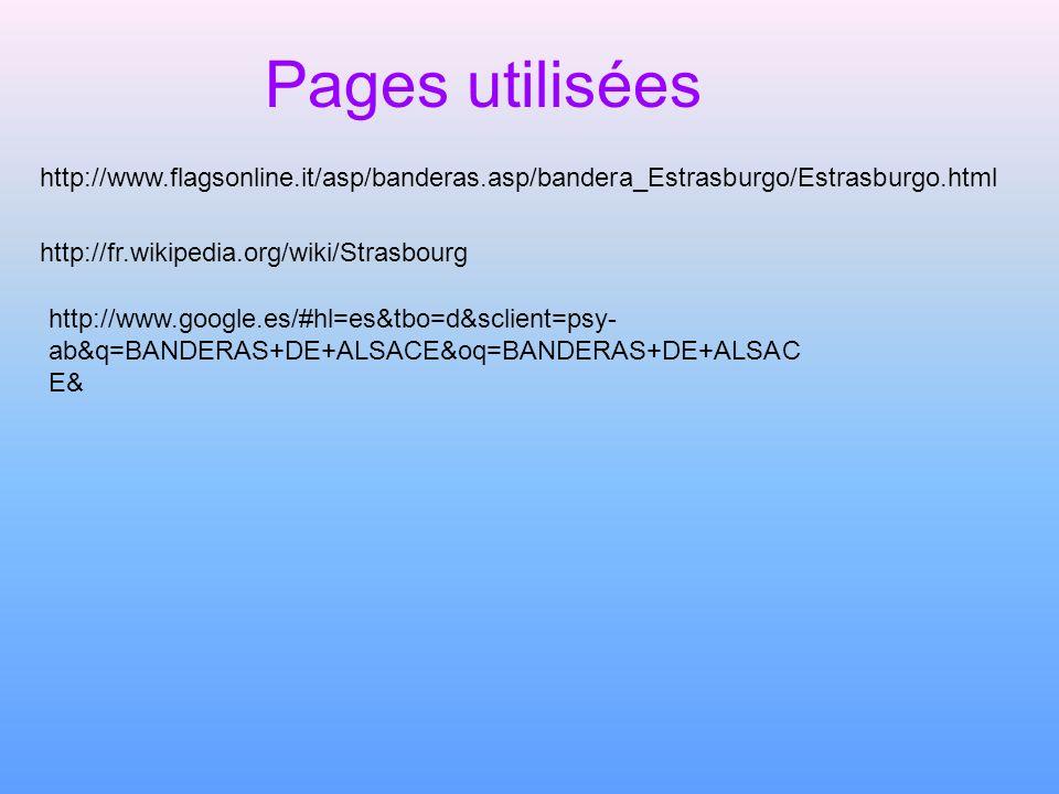 Pages utilisées http://www.flagsonline.it/asp/banderas.asp/bandera_Estrasburgo/Estrasburgo.html http://fr.wikipedia.org/wiki/Strasbourg http://www.goo