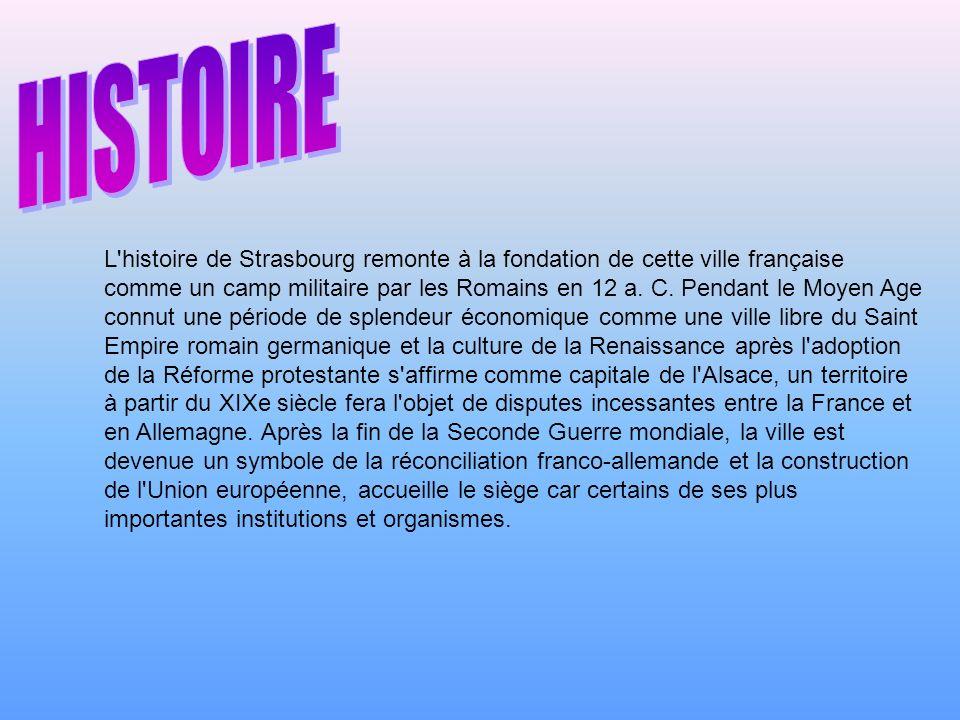 L'histoire de Strasbourg remonte à la fondation de cette ville française comme un camp militaire par les Romains en 12 a. C. Pendant le Moyen Age conn
