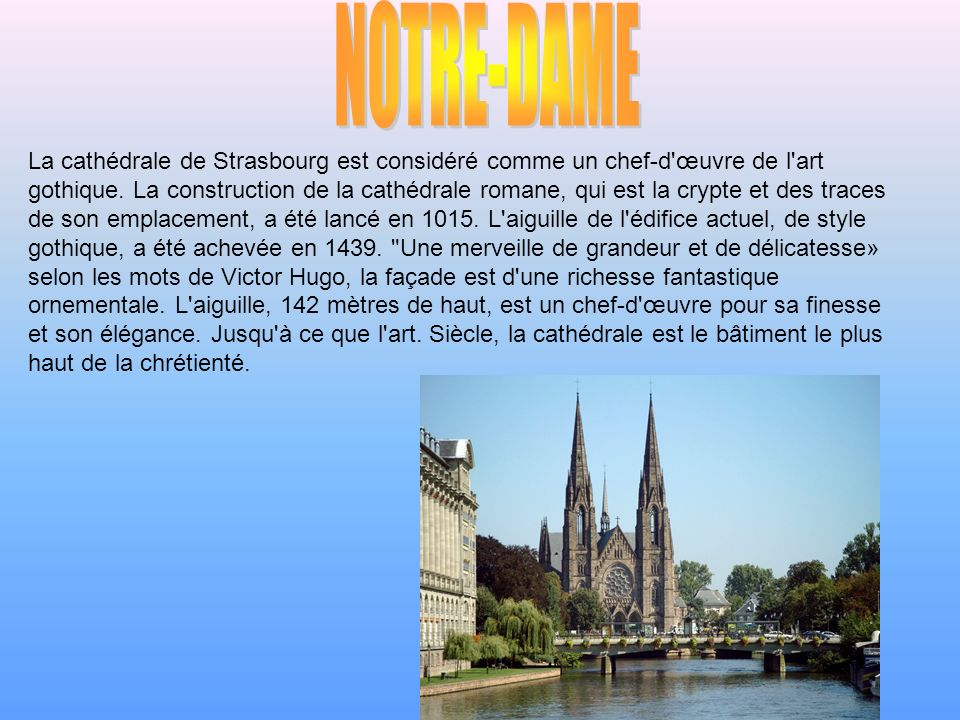 La cathédrale de Strasbourg est considéré comme un chef-d'œuvre de l'art gothique. La construction de la cathédrale romane, qui est la crypte et des t