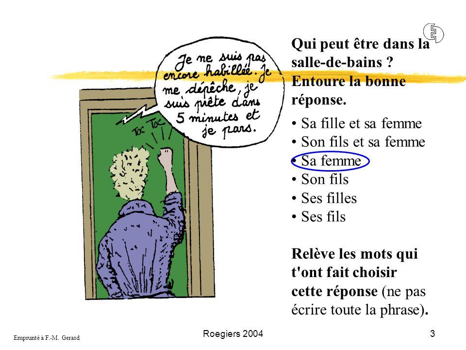 Roegiers 20043 Relève les mots qui t'ont fait choisir cette réponse (ne pas écrire toute la phrase). Qui peut être dans la salle-de-bains ? Entoure la