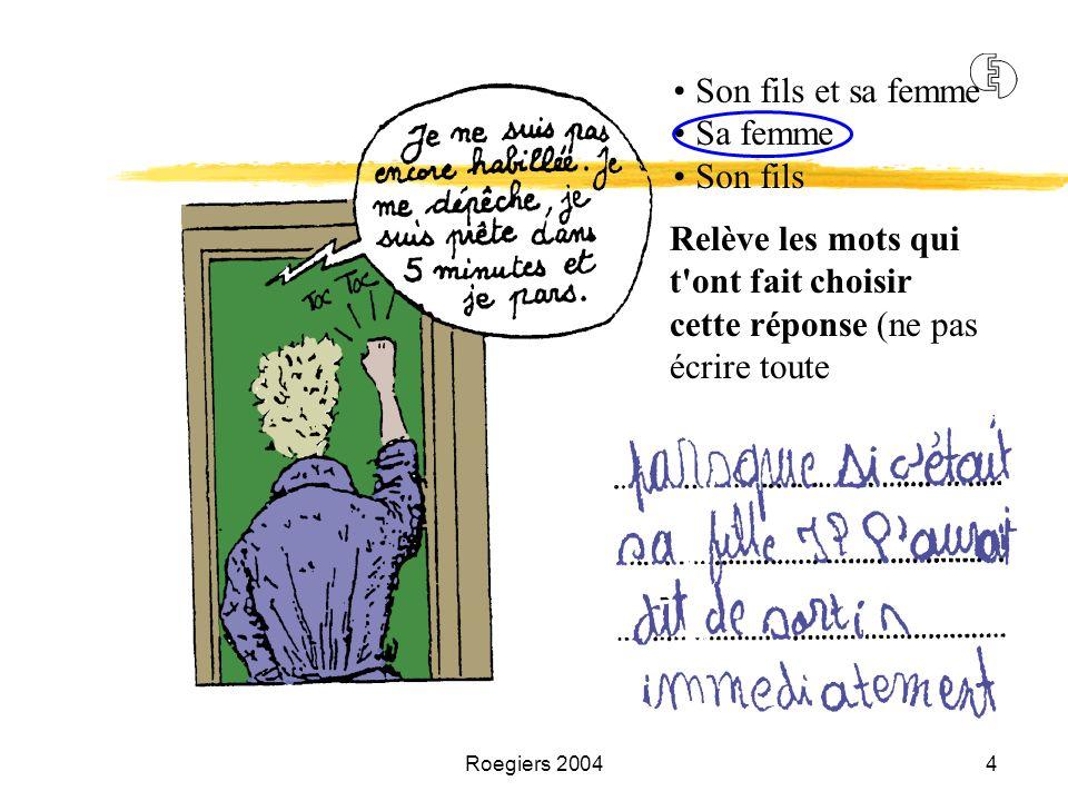 Roegiers 20044 Relève les mots qui t'ont fait choisir cette réponse (ne pas écrire toute la phrase). Son fils et sa femme Sa femme Son fils