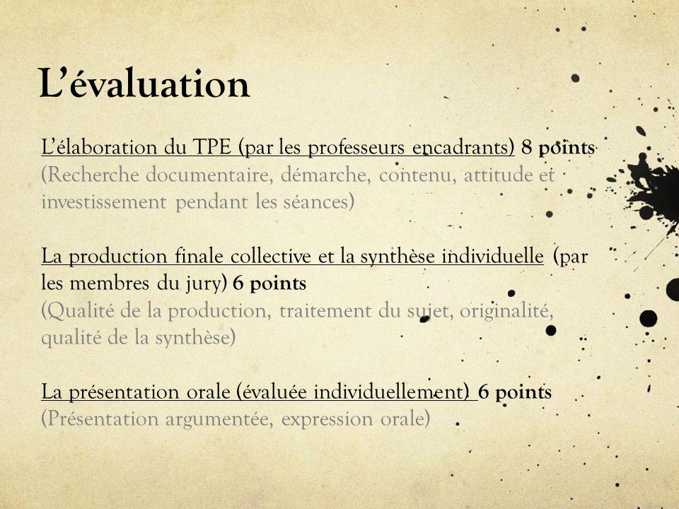 Lévaluation Lélaboration du TPE (par les professeurs encadrants) 8 points (Recherche documentaire, démarche, contenu, attitude et investissement penda