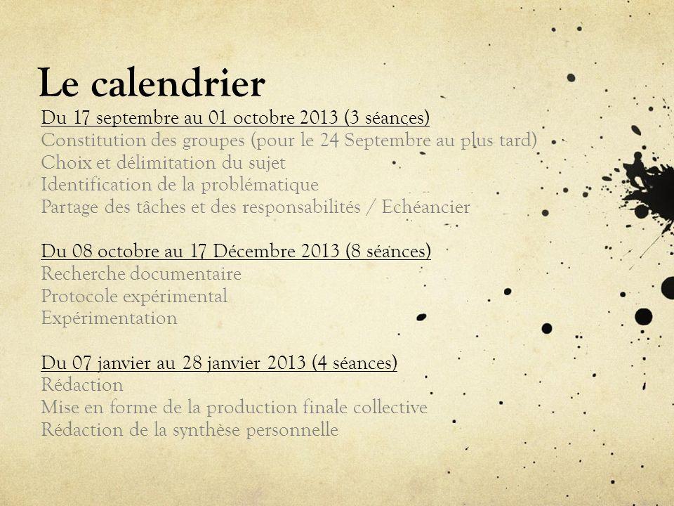 Le calendrier Du 17 septembre au 01 octobre 2013 (3 séances) Constitution des groupes (pour le 24 Septembre au plus tard) Choix et délimitation du suj