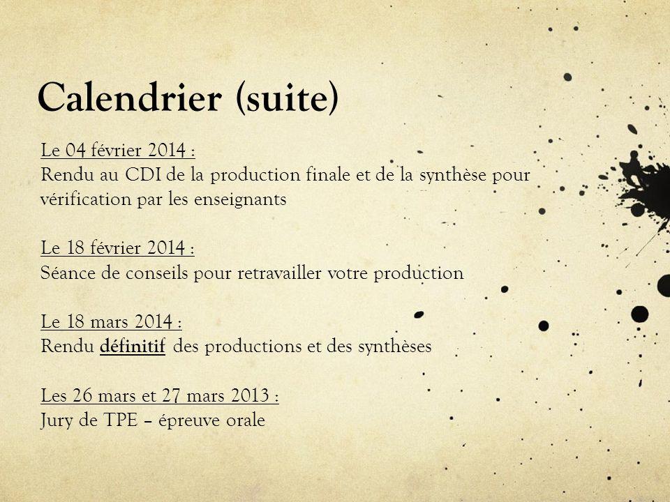Calendrier (suite) Le 04 février 2014 : Rendu au CDI de la production finale et de la synthèse pour vérification par les enseignants Le 18 février 201