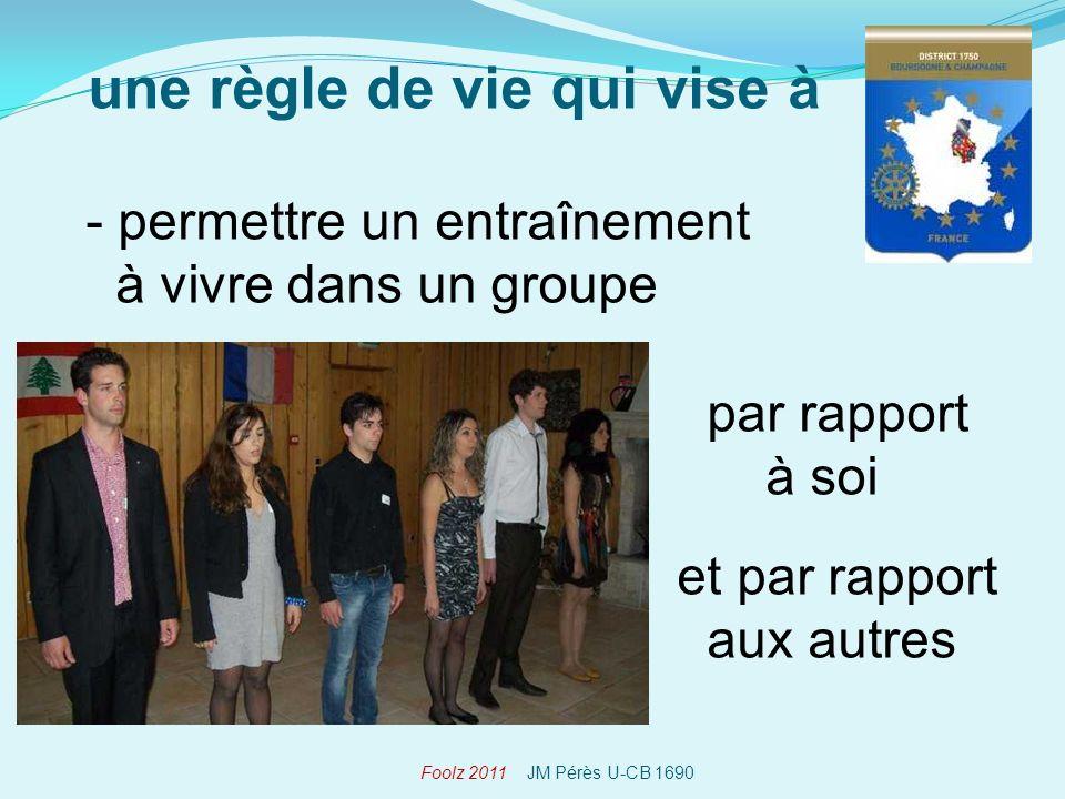 - permettre un entraînement à vivre dans un groupe par rapport à soi et par rapport aux autres une règle de vie qui vise à Foolz 2011 JM Pérès U-CB 1690