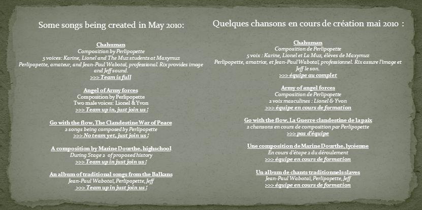 Quelques chansons en cours de création mai 2010 : Chahuman Composition de Perlipopette 5 voix : Karine, Lionel et La Muz, élèves de Maxymuz Perlipopette, amatrice, et Jean-Paul Wabotaï, professionnel.