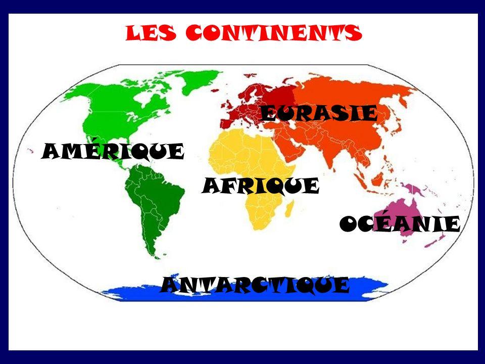 AMÉRIQUE EURASIE AFRIQUE ANTARCTIQUE OCÉANIE LES CONTINENTS