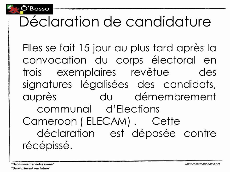 Déclaration de candidature Elles se fait 15 jour au plus tard après la convocation du corps électoral en trois exemplaires revêtue des signatures léga
