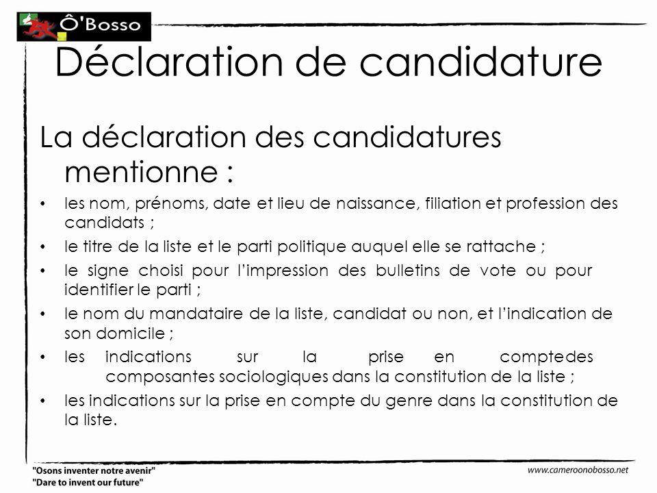 Déclaration de candidature La déclaration des candidatures mentionne : les nom, prénoms, date et lieu de naissance, filiation et profession des candid