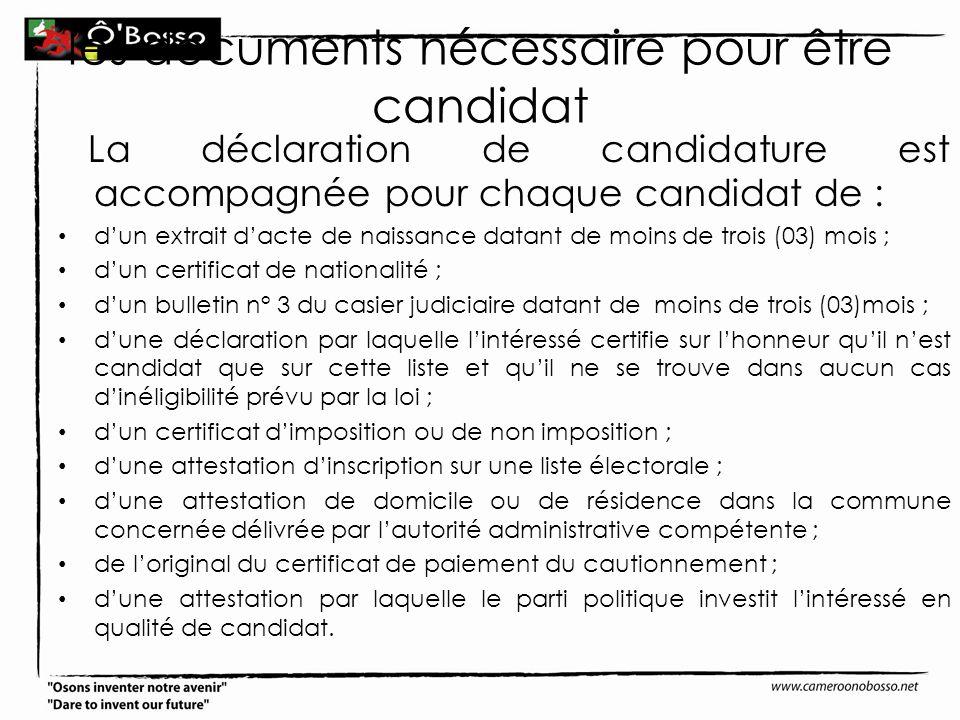 les documents nécessaire pour être candidat La déclaration de candidature est accompagnée pour chaque candidat de : dun extrait dacte de naissance dat