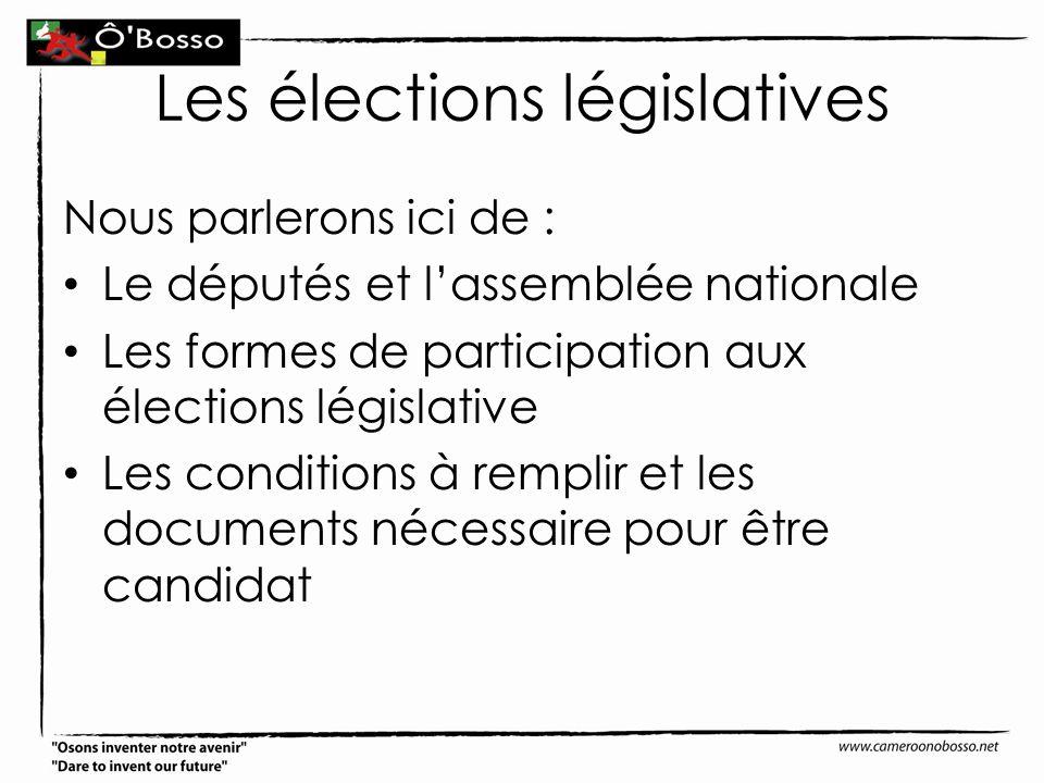 Les élections législatives Nous parlerons ici de : Le députés et lassemblée nationale Les formes de participation aux élections législative Les condit