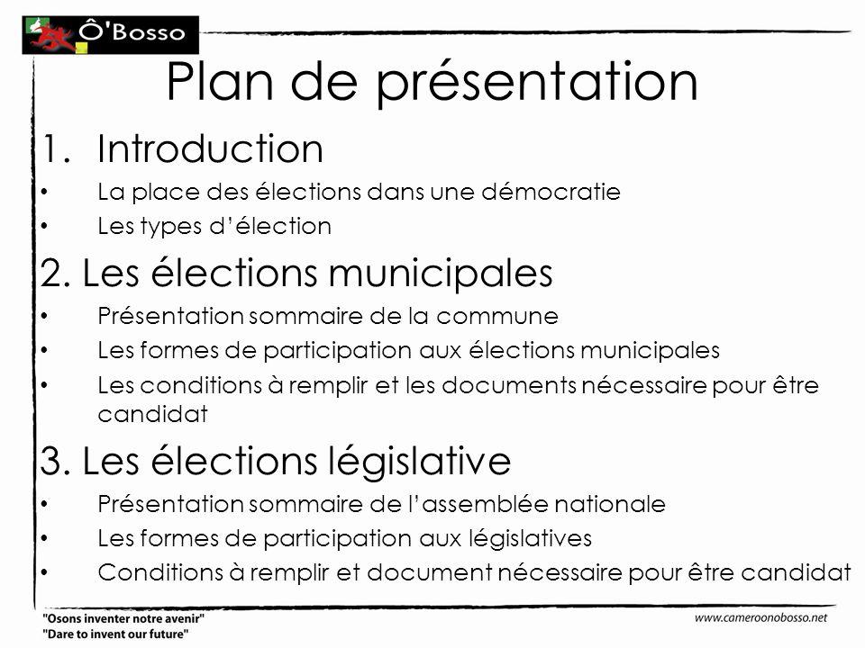Plan de présentation 1.Introduction La place des élections dans une démocratie Les types délection 2. Les élections municipales Présentation sommaire