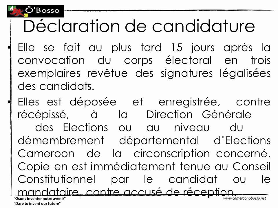 Déclaration de candidature Elle se fait au plus tard 15 jours après la convocation du corps électoral en trois exemplaires revêtue des signatures léga