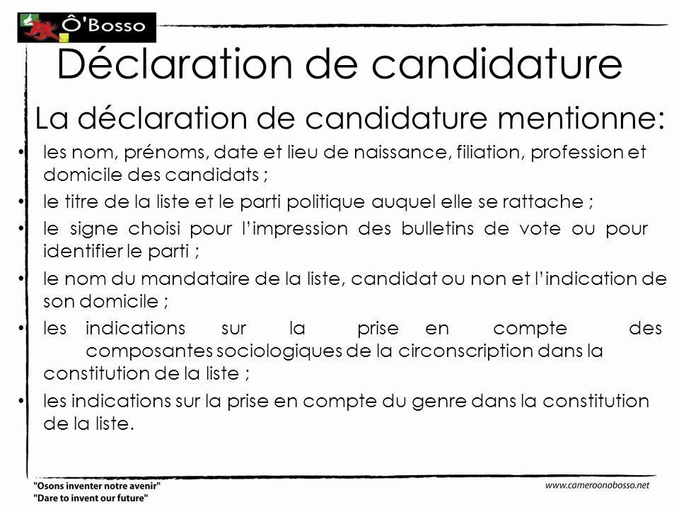 Déclaration de candidature La déclaration de candidature mentionne: les nom, prénoms, date et lieu de naissance, filiation, profession et domicile des