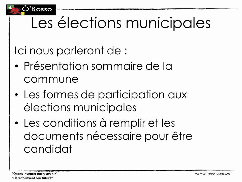 Les élections municipales Ici nous parleront de : Présentation sommaire de la commune Les formes de participation aux élections municipales Les condit