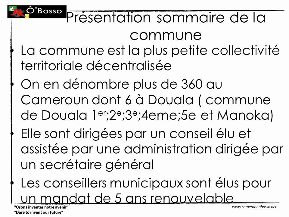 Présentation sommaire de la commune La commune est la plus petite collectivité territoriale décentralisée On en dénombre plus de 360 au Cameroun dont