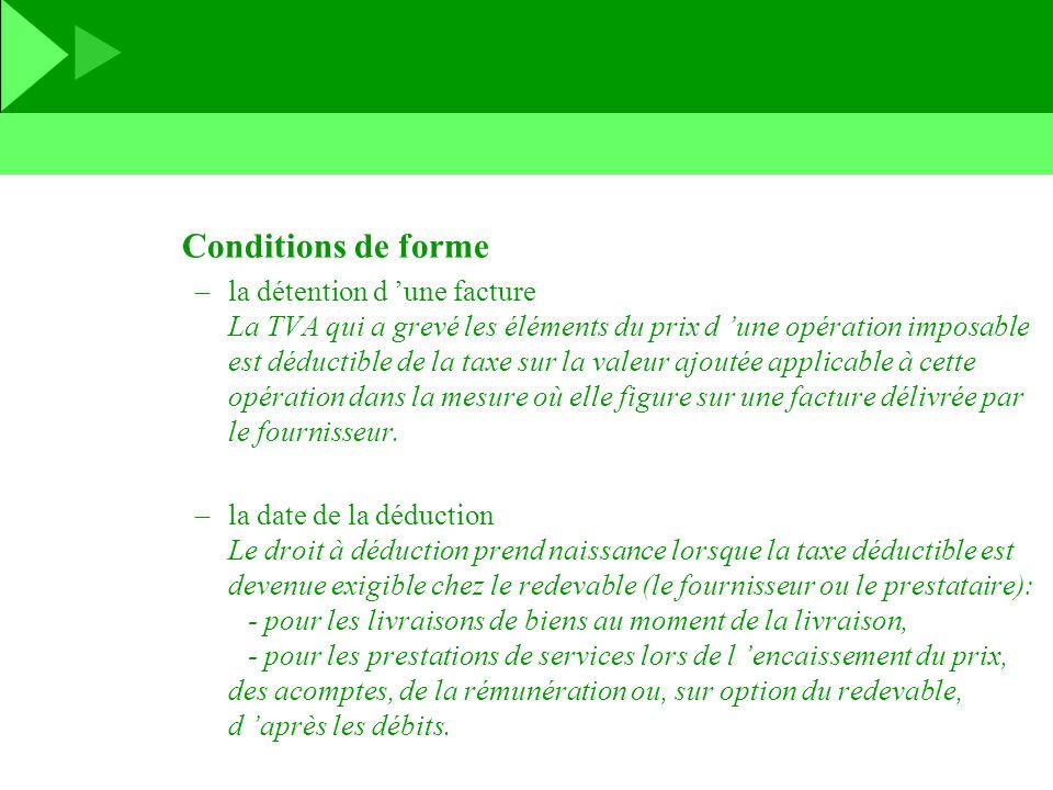 Conditions de forme –la détention d une facture La TVA qui a grevé les éléments du prix d une opération imposable est déductible de la taxe sur la val