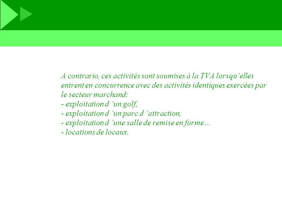 A contrario, ces activités sont soumises à la TVA lorsquelles entrent en concurrence avec des activités identiques exercées par le secteur marchand: -