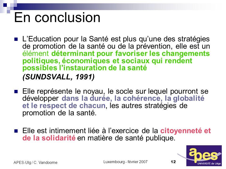 Luxembourg - février 2007 12 APES-Ulg / C. Vandoorne En conclusion LEducation pour la Santé est plus quune des stratégies de promotion de la santé ou